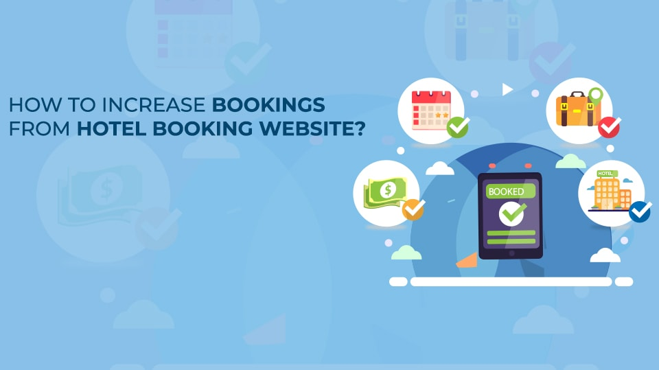 How to Increase Bookings from Hotel Booking Website