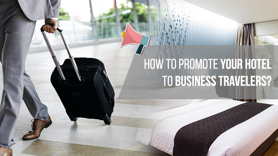 How to Promote Your Hotel to Business Travelers