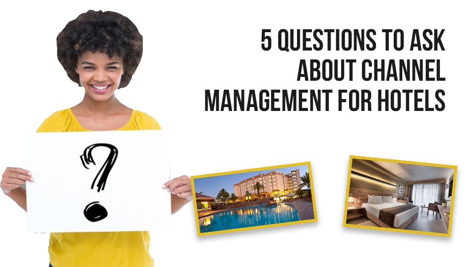 5 Questions to Ask About Channel Management for Hotels